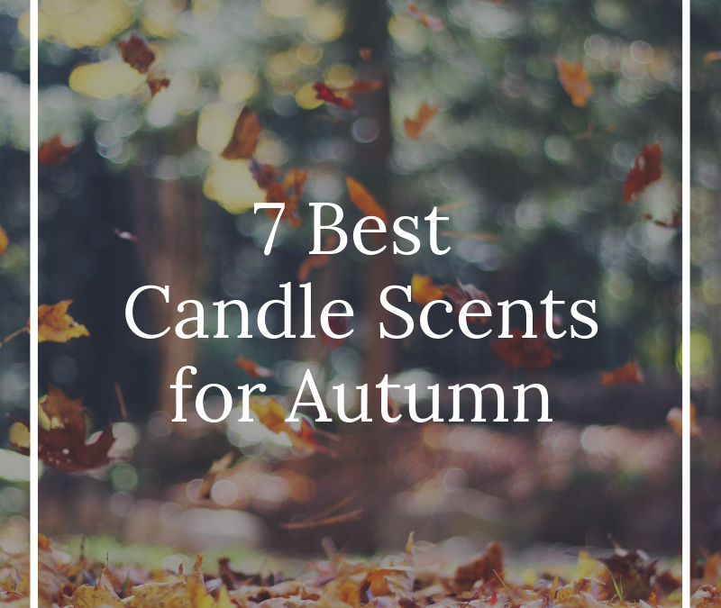 7 Best Candle Scents for Autumn | Seasonal Candles